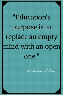 """""""Education's purpose is to replace an empty mind with an open one."""" - Forbes"""
